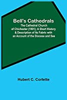 Bell'S Cathedrals; The Cathedral Church Of Chichester (1901); A Short History & Description Of Its Fabric With An Account Of The Diocese And See