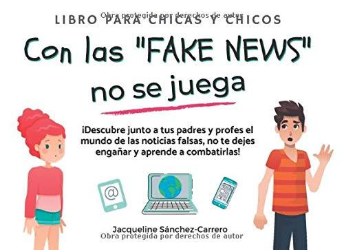 """Con las """"Fake News"""" no se juega: Libro para chicas y chicos"""