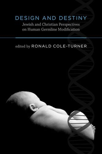 Design and Destiny: Jewish and Christian Perspectives on Human Germline Modification (Basic Bioethics)