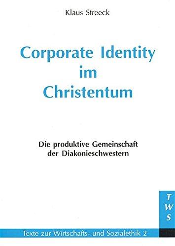 Corporate Identity im Christentum: Die produktive Gemeinschaft der Diakonieschwestern (Texte zur Wirtschafts- und Sozialethik)