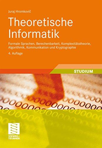 Theoretische Informatik: Formale Sprachen, Berechenbarkeit, Komplexitätstheorie, Algorithmik, Kommunikation und Kryptographie (XLeitfäden der Informatik)
