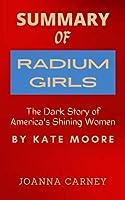 SUMMARY OF RADIUM GIRLS: The Dark Story of America's Shining Women By Kate Moore