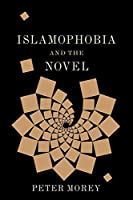 Islamophobia and the Novel (Literature Now)