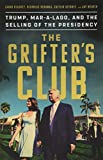 Image of The Grifter's Club: Trump, Mar-a-Lago, and the Selling of the Presidency