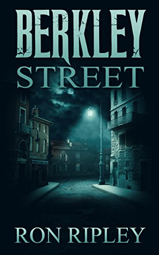 Berkley Street: Supernatural Horror with Scary Ghosts & Haunted Houses (Berkley Street Series Book 1) by [Ron Ripley, Scare Street]