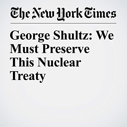 George Shultz: We Must Preserve This Nuclear Treaty audiobook cover art
