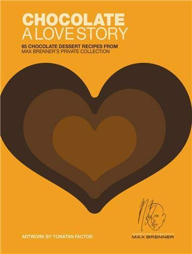 Chocolate: A Love Story: 65 Chocolate Dessert Recipes from Max Brenner's Private Collection