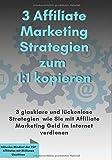 3 Affiliate Marketing Stategien zum 1:1 kopieren: 3 glasklare und