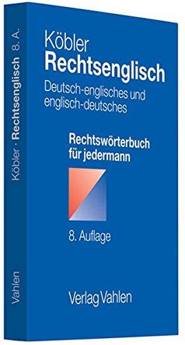 Rechtsenglisch: Deutsch-englisches und englisch-deutsches Rechtswörterbuch für jedermann