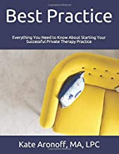 Best Practice: Everything You Need to Know About Starting Your Successful Private Therapy Practice