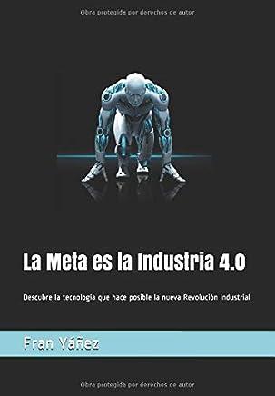 La Meta es la Industria 4.0: Descubre la tecnología que hace posible la nueva Revolución