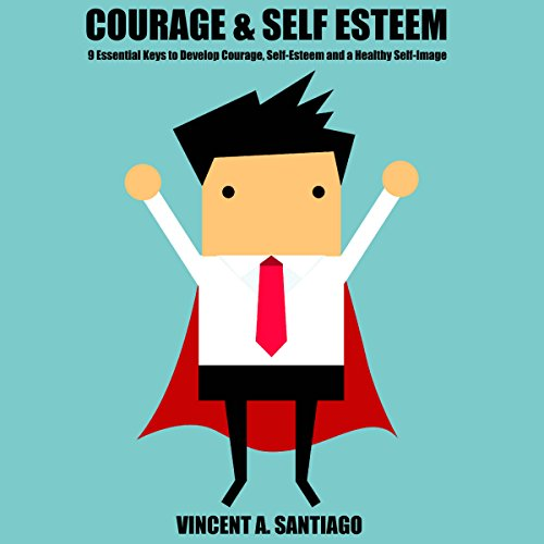 Courage and Self-Esteem audiobook cover art