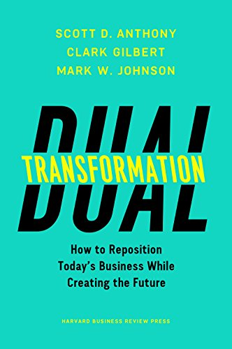 Compare Textbook Prices for Dual Transformation: How to Reposition Today's Business While Creating the Future  ISBN 9781633692480 by Anthony, Scott D.,Gilbert, Clark G.,Johnson, Mark W.
