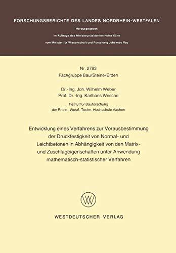 Entwicklung eines Verfahrens zur Vorausbestimmung der Druckfestigkeit von Normal- und Leichtbetonen in Abhängigkeit von den Matrix- und ... des Landes Nordrhein-Westfalen, Band 2783)