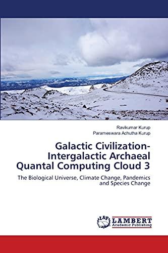 Galactic Civilization-Intergalactic Archaeal Quantal Computing Cloud 3: The Biological Universe, Climate Change, Pandemics and Species Change