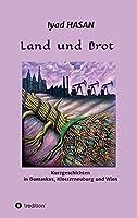 Land und Brot: Kurzgeschichten in Damaskus, Klosterneuburg und Wien
