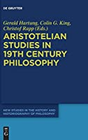 Aristotelian Studies in 19th Century Philosophy (New Studies in the History and Historiography of Philosophy)