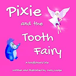 PIXIE AND THE TOOTH FAIRY (SCRUFFUTOE TALES Book 4) by [MARY LOUISE]