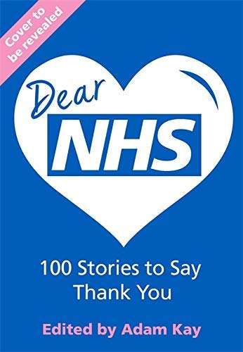 Dear NHS: 100 Stories to Say Thank You, Edited by Adam Kay (English Edition)