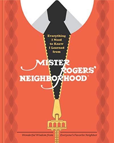 Everything I Need to Know I Learned from Mister Rogers' Neighborhood: Wonderful Wisdom from Everyone's Favorite Neighbor (English Edition)