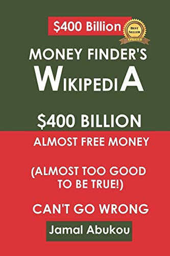 Money Finder's Wikipedia: $400 Billion Unclaimed Money, Almost Too Good To Be True, Can't Go Wrong (Internet Marketing)