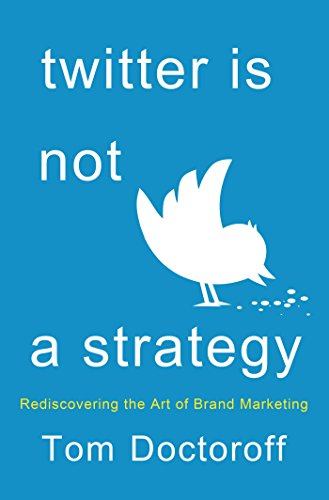 Twitter is Not a Strategy: Rediscovering the Art of Brand Marketing (English Edition) eBook: Doctoroff, Tom: Amazon.es: Tienda Kindle
