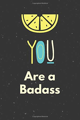"You Are a Badass: inspirational (6"" x 9"") journal for boys and girls. men and women lined notebook . Motivating book and best gift for birthdays"