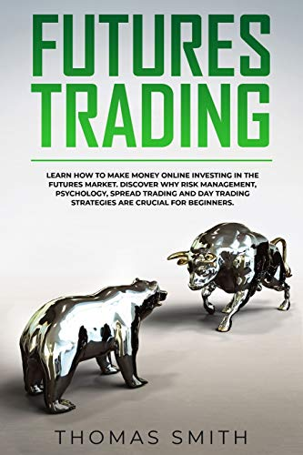 Futures Trading: Learn How to Make Money Online Investing in the Futures Market. Discover why Risk Management, Psychology, Spread Trading and Day Trading Strategies are crucial for Beginners.