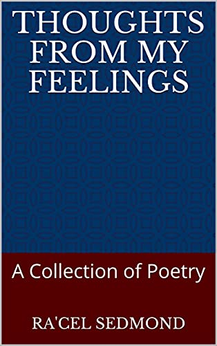 Thoughts From My Feelings: A Collection of Poetry