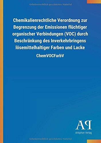 Chemikalienrechtliche Verordnung zur Begrenzung der Emissionen flüchtiger organischer Verbindungen (VOC) durch Beschränkung des Inverkehrbringens lösemittelhaltiger Farben und Lacke: ChemVOCFarbV