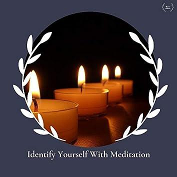 Identify Yourself With Meditation
