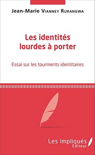 Les identités lourdes à porter: Essai sur les tourments identitaires (Les Impliqués)