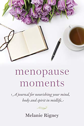 Menopause Moments: A Journal for Nourishing Your Mind, Body and Spirit in Midlife