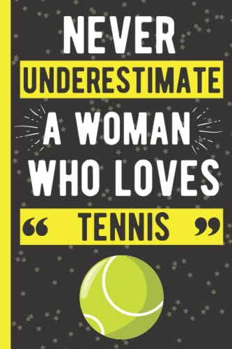 Never Underestimate A Woman Who Loves Tennis: Blank Lined Notebook Journal - Perfect Gift For Women Who Loves Tennis - Cute Present For Tennis Lovers