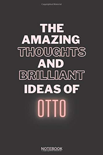 The Amazing Thoughts And Brilliant Ideas Of Otto: Personalized Name Journal for Otto notebook | Birthday Journal Gift | Lined Notebook /Pretty ... Named Otto | 6x9 Inches , 100 Pages , S