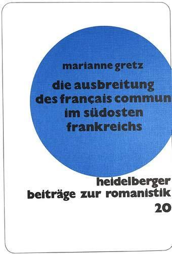 Die ausbreitung des français commun im südosten frankreichs: nach den regionalen sprachatlanten (Heidelberger Beiträge zur Romanistik, Band 20)