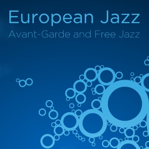 European Jazz: Avant-Garde and Free Jazz