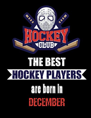 The Best Hockey Players Are Born In December: Hockey Notebook | Composition book with 120 pages, 8,5x11 inches | Gift for Hockey lovers and fans