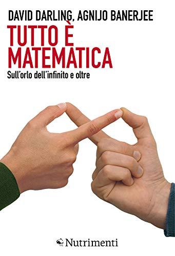Tutto è matematica: Sull'orlo dell'infinito e oltre (Italian Edition)
