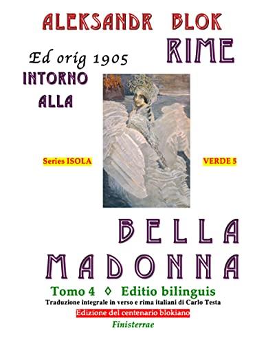 Rime intorno alla Bella Madonna, Tomo 4: Riedizione dell'originale: Moskva - Grif 1905. Edizione bilingue annotata (1. Isola verde - Voci dal limine Vol. 5) (Italian Edition)
