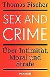 Sex and Crime: Über Intimität, Moral und Strafe