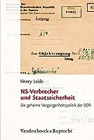 NS-Verbrecher Und Staatssicherheit: Die Geheime Vergangenheitspolitik Der DDR (Analysen Und Dokumente)