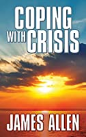 Coping With Crisis: As a Man Thinketh,Above Life's Turmoil,The Shining Gateway