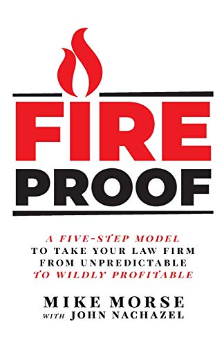 Compare Textbook Prices for Fireproof: A Five-Step Model to Take Your Law Firm from Unpredictable to Wildly Profitable  ISBN 9781544508535 by Morse, Mike,Nachazel, John
