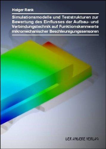 Simulationsmodelle und Teststrukturen zur Bewertung des Einflusses der Aufbau- und Verbindungstechnik auf Funktionskennwerte mikromechanischer Beschleunigungssensoren
