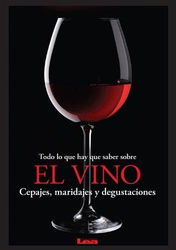 Todo lo que hay que saber sobre el vino, Cepajes, maridajes y degustaciones (Sabores y placeres del buen gourmet)