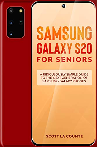 Samsung Galaxy S20 For Seniors: A Ridiculously Simple Guide to the Next Generation of Samsung Galaxy Phones