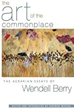The Art of the Commonplace: The Agrarian Essays of Wendell Berry