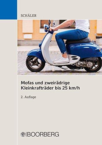 Mofas und zweirädrige Kleinkrafträder bis 25 km/h: Fahrerlaubnisrecht Zulassungsrecht Betriebsvorgaben Verhaltensvorschriften Pflichtversicherung Alkohol/Drogen