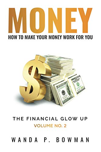 Real Estate Investing Books! - MONEY - HOW TO MAKE YOUR MONEY WORK FOR YOU: The Financial Glow Up Volume No. 2